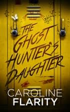 The Ghost Hunter's Daughter ebook by Caroline Flarity