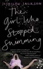 The Girl Who Stopped Swimming - A nail-biting suspense that will keep you hooked eBook by Joshilyn Jackson