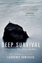 Deep Survival: Who Lives, Who Dies, and Why ebook by Laurence Gonzales