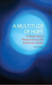 A Multitude of Hope: A Novel About Rediscovering the American Dream ebook by Peter Weddle
