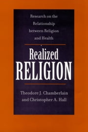 Realized Religion: Relationship Between Religion & Health ebook by Chamberlain, Theodore J.