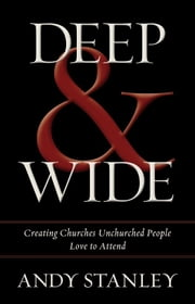 Deep and Wide - Creating Churches Unchurched People Love to Attend ebook by Andy Stanley