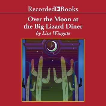Over the Moon at the Big Lizard Diner audiobook by Lisa Wingate