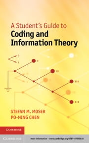 A Student's Guide to Coding and Information Theory ebook by Stefan M. Moser,Po-Ning Chen