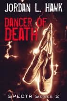 Dancer of Death ebook by Jordan L. Hawk