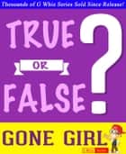 Gone Girl - True or False? ebook by G Whiz