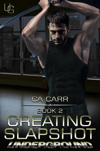 Creating Slapshot - Underground, #2 ebook by CA Carr