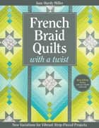 French Braid Quilts with a Twist - New Variations for Vibrant Strip-Pieced Projects ebook by Jane  Hardy Miller