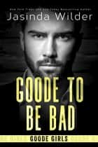 Goode To Be Bad ebook by Jasinda Wilder