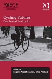 Cycling Futures - From Research into Practice ebook by Professor John Parkin,Professor Regine Gerike