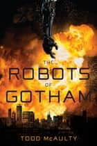 The Robots of Gotham ebook by Todd McAulty
