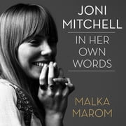 Joni Mitchell - In Her Own Words audiobook by Malka Marom