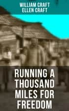 RUNNING A THOUSAND MILES FOR FREEDOM - Incredible Escape of William & Ellen Craft from the Notorious Southern Slavery ebook by Ellen Craft, William Craft