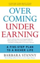 Overcoming Underearning(TM) - A Simple Guide to a Richer Life ebook by Barbara Stanny