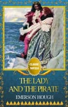 THE LADY AND THE PIRATE - Classic NEW illustrations ebook by EMERSON HOUGH
