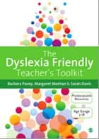 The Dyslexia-Friendly Teacher's Toolkit - Strategies for Teaching Students 3-18 ebook by Barbara Pavey, Margaret Meehan, Sarah Davis