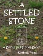 A Settled Stone: A Sticks and Stones Story: Number Nine ebook by Kimberly Vogel