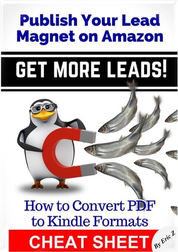 How To Convert PDF to Kindle Formats - Publish Your Lead Magnet On Amazon - Get More Leads! CHEAT SHEET - Zbooks Ebook Tutorials - Ebook Formatting Done Right!, #3 ebook by Eric Z