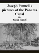 Joseph Pennell's pictures of the Panama Canal ebook by Joseph Pennell