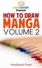 How To Draw Manga VOLUME 2 ebook by HowExpert