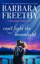 Can't Fight The Moonlight ebook by Barbara Freethy