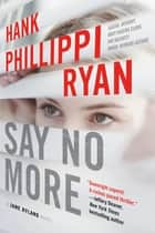 Say No More - A Jane Ryland Novel ebook by Hank Phillippi Ryan
