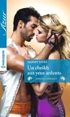 Un cheikh aux yeux ardents ebook by Maisey Yates
