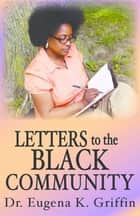 Letters to the Black Community ebook by Eugena K Griffin