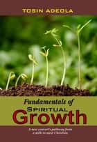 Fundamentals of Spiritual Growth ebook by Tosin Adeola