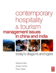Contemporary Hospitality and Tourism Management Issues in China and India ebook by Stephen Ball,Susan Horner,Kevin Nield