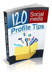120 Social Media Profile Tips ebook by Anonymous
