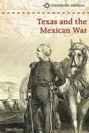 Texas and the Mexican War ebook by Shoup, Kate