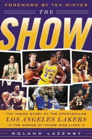 The Show: The Inside Story of the Spectacular Los Angeles Lakers in the Words of Those Who Lived It ebook by Lazenby, Roland