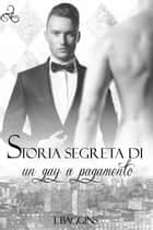 Storia segreta di un gay a pagamento Ebook di T. Baggins