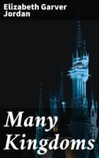 Many Kingdoms ebook by Elizabeth Garver Jordan