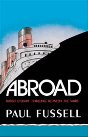 Abroad : British Literary Traveling between the Wars ebook by Paul Fussell