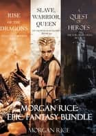 Morgan Rice: Epic Fantasy Bundle ebook by Morgan Rice