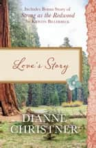 Love's Story - Also Included Is the Bonus Story of Strong as the Redwood by Kristin Billerbeck ebook by Dianne Christner, Kristin Billerbeck