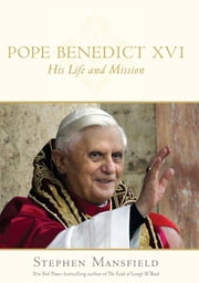 Pope Benedict XVI - His Life and Mission ebook by Stephen Mansfield