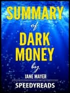 Summary of Dark Money by Jane Mayer ebook by SpeedyReads