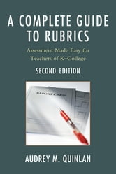 A Complete Guide to Rubrics - Assessment Made Easy for Teachers, KDCollege ebook by Audrey M. Quinlan