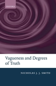 Vagueness and Degrees of Truth ebook by Nicholas J. J. Smith