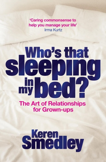 Who's That Sleeping in My Bed? - The Art of Successful Relationships for Grown-Ups ebook by Keren Smedley