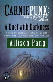 Carniepunk: A Duet with Darkness ebook by Allison Pang