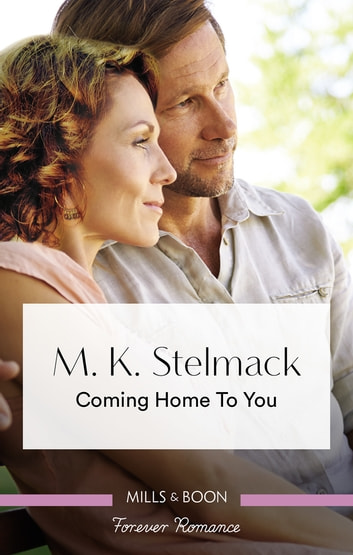 Coming Home To You ebook by M. k. StelmacK