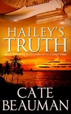 Hailey's Truth (Book Three In The Bodyguards Of L.A. County Series) ebook by Cate Beauman