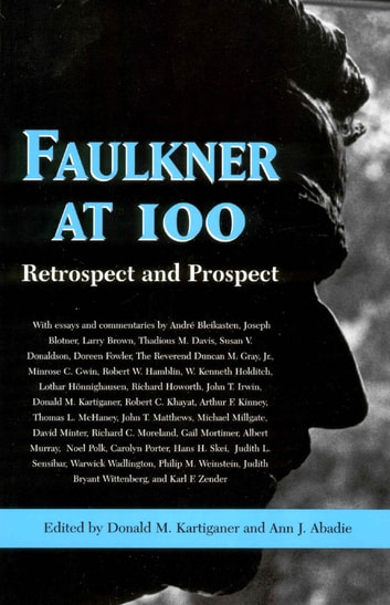 Faulkner at 100 - Retrospect and Prospect ebook by