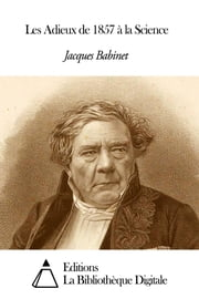 Les Adieux de 1857 à la Science ebook by Jacques Babinet