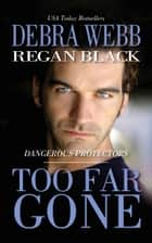 Too Far Gone ebook by Debra Webb, Regan Black