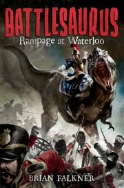 Battlesaurus: Rampage at Waterloo ebook by Brian Falkner
